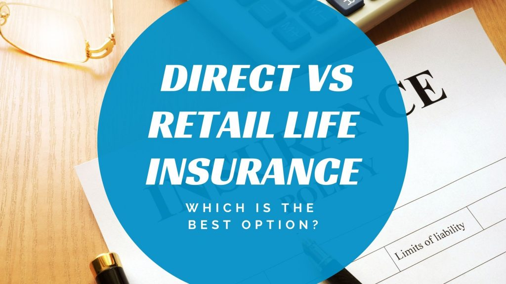 Direct vs Retail Life Insurance — Which is The Best Option?