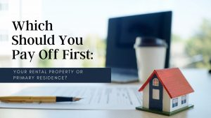 Which Should You Pay Off First: Your Rental Property or Primary Residence?